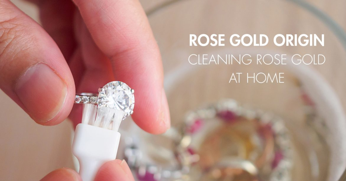 Rose Gold Origin | Cleaning Rose Gold at Home